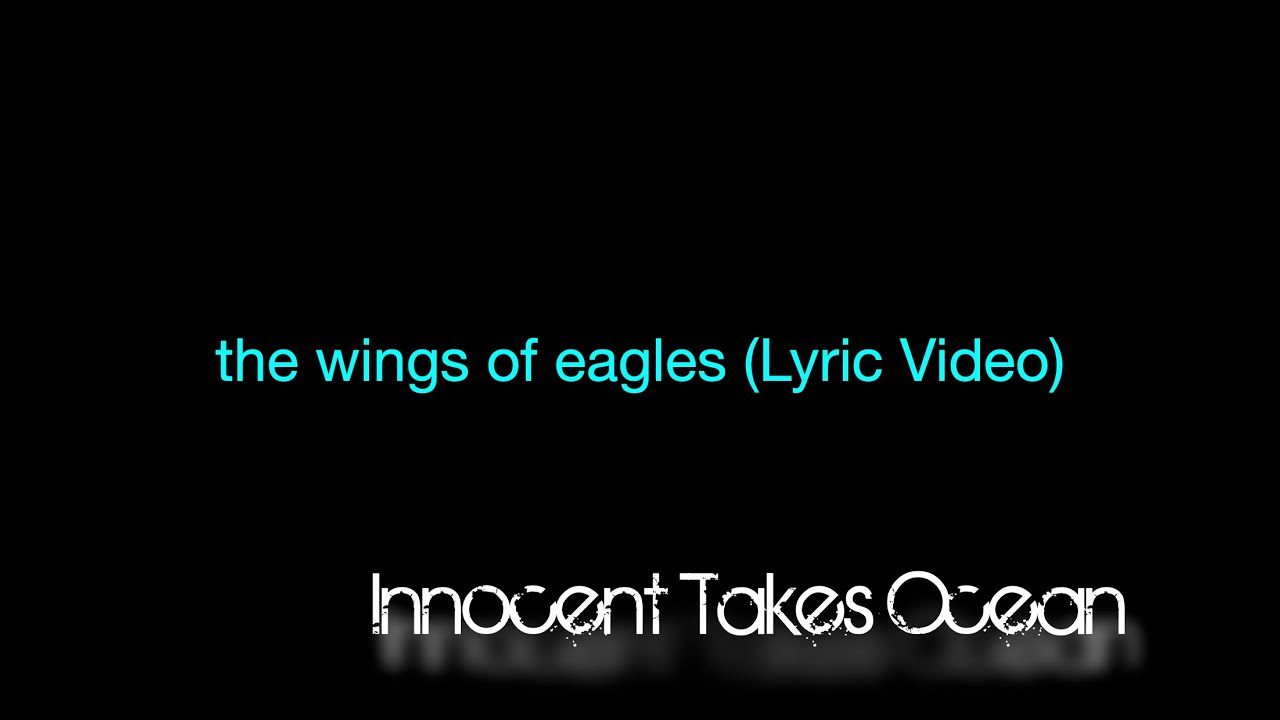 "Innocent Takes Ocean  ""the wings of eagles"""