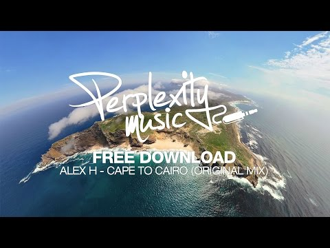 Alex H - Cape To Cairo [Perplexity Music] [PMF009] [Free Download]