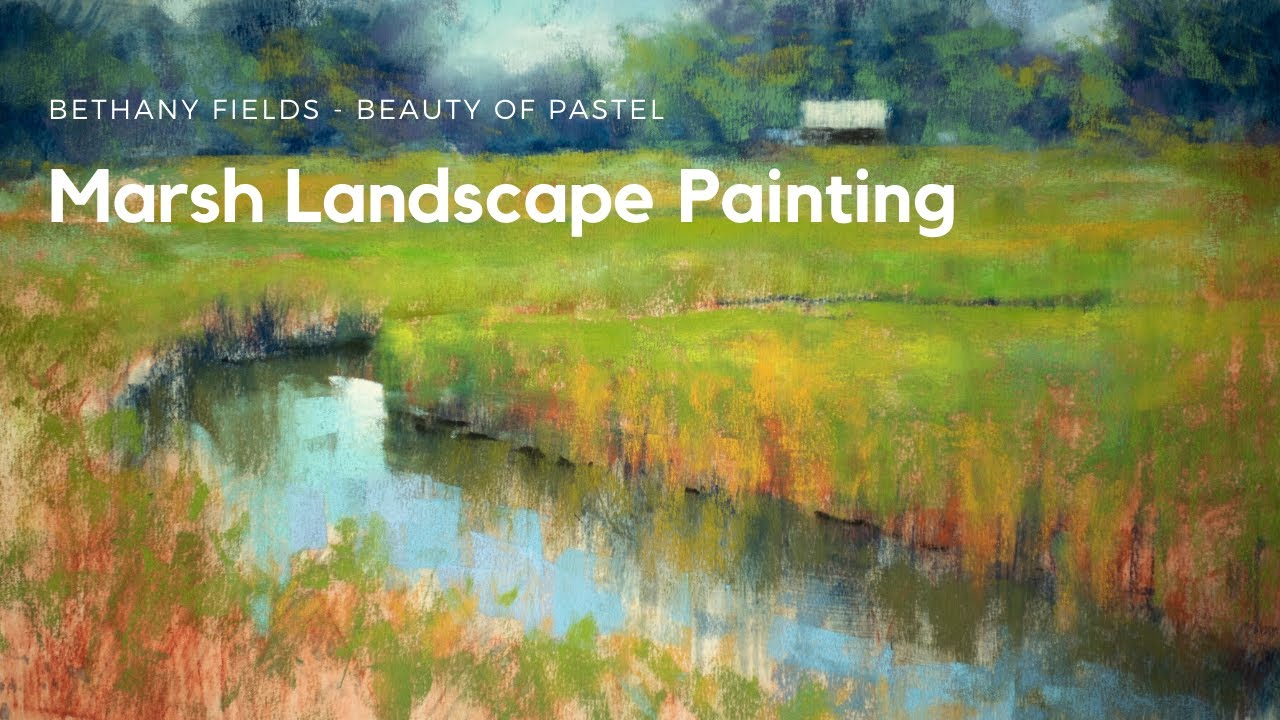 Painting a Marsh Landscape - The Beauty of Pastel with Bethany Fields
