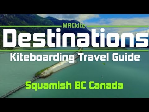 Kiteboarding Travel Guide: Squamish BC Canada: Destinations EP04