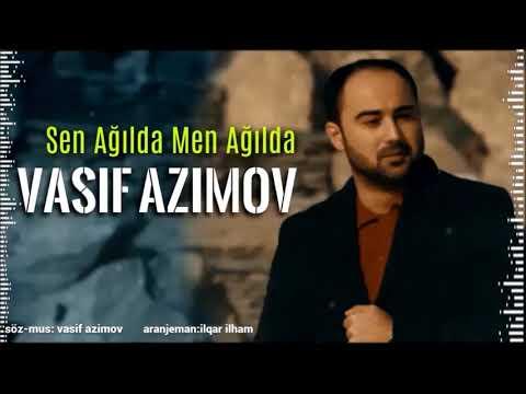 Vasif Azimov - Sen Agilda Men Agilda /2019 YENI
