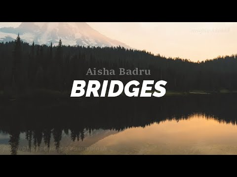 Aisha Badru - Bridges [LYRICS]