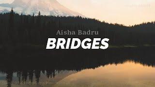 Aisha Badru - Bridges [LYRICS]