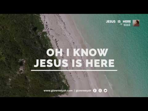 JESUS IS HERE-Glowreeyah Braimah