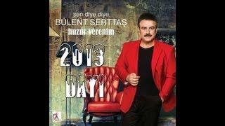 Bülent Serttas - Dayi 2013 Yeni Albüm'den (Sen diye diye)