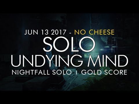 Destiny -  Solo Undying Mind Nightfall - No Cheese (Gold) - June 13, 2017 - Weekly NF Solo