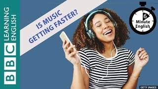 Is music getting faster? Listen to 6 Minute English