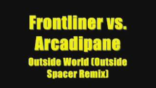 Frontliner vs. Arcadipane - Outside World (Outside Spacer Remix)