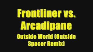 Frontliner vs. Arcadipane - Outside World (Outside Spacer Remix)