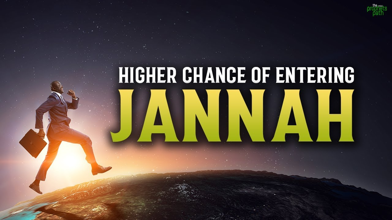 THESE PEOPLE HAVE A BETTER CHANCE OF ENTERING JANNAH