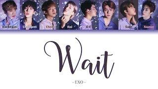 EXO (엑소) - 'WAIT' LYRICS (Color Coded Lyrics Han/Rom/Eng/가사)