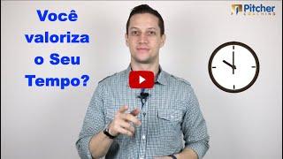Você valoriza seu Tempo? | Daniel Moreira | Pitcher Coaching