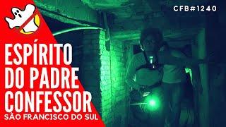O ESPÍRITO DO PADRE CONFESSOR CFB#1240 -  Caça Fantasmas Brasil