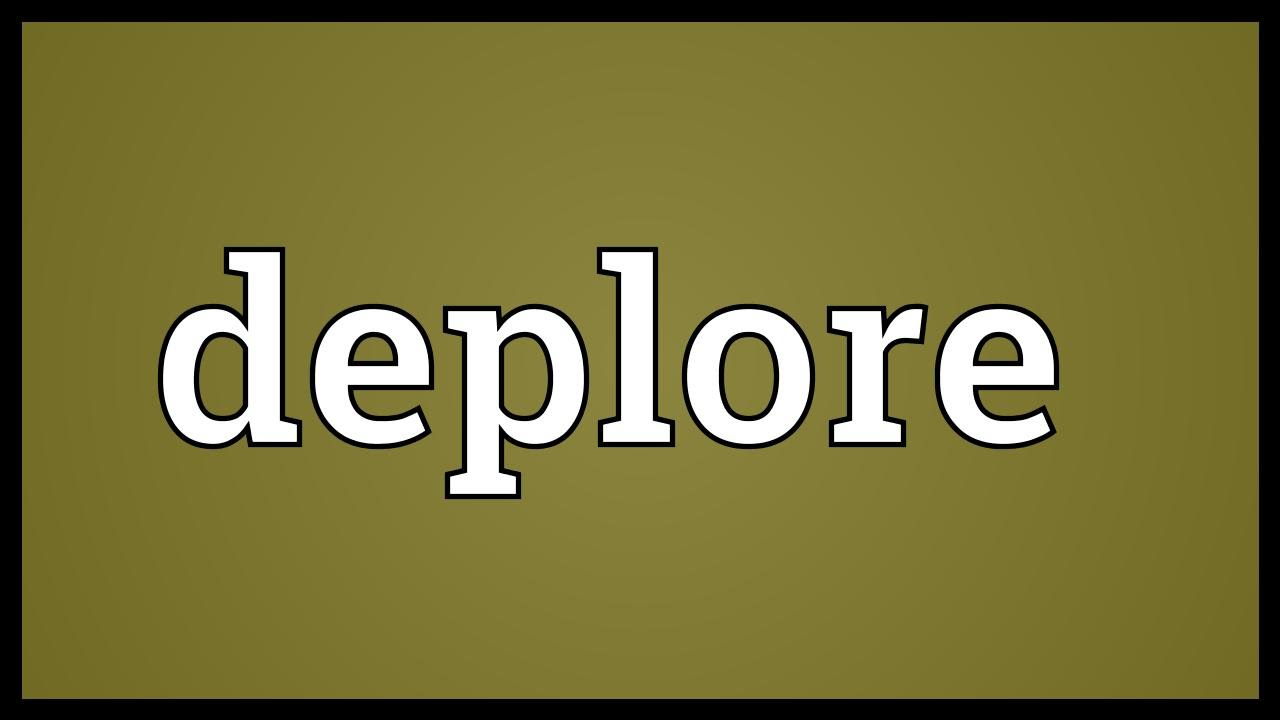 Deplore Meaning