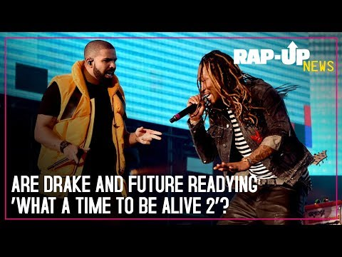 Are Drake and Future Readying 'What a Time to Be Alive 2'?