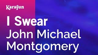 I Swear - John Michael Montgomery | Karaoke Version | KaraFun