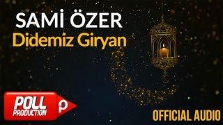 Sami Özer - Didemiz Giryan ( Official Audio )