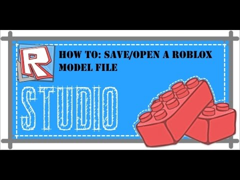How To: Save/Open Roblox Model File