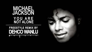 Michael Jackson - You Are Not Alone  - Freestyle Remix - By Dehco Wanlu