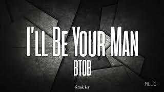 I'LL BE YOUR MAN - BTOB (female key)