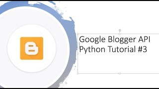 Getting started with Google Blogger API with Python tutorial #3