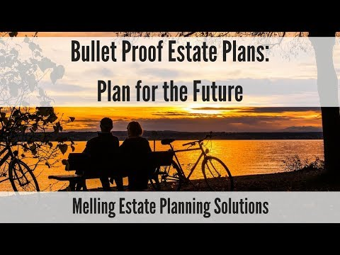 Bullet Proof Estate Plans: Plan for the Future