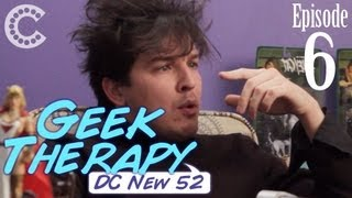 DC New 52 - Geek Therapy (Ep. 6)