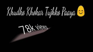 Khudko Khokar Tujhko Paaya | What's app Lyrical Video |