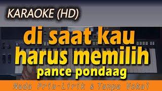 Download lagu DI SAAT KAU HARUS MEMILIH - Pance Pondaag | KARAOKE HD