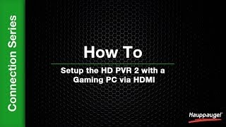How To: Setup the HD PVR 2 with a Gaming PC via HDMI