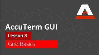AccuTerm™ GUI Tutorial - Lesson 3: Grid Basics