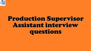 Production Supervisor Assistant interview questions