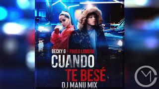 Becky G, Paulo Londra - Cuando Te Besé   DJ Manu Mix
