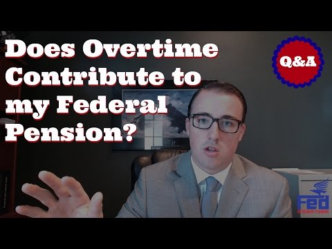 Does Overtime Contribute to my Federal Pension?