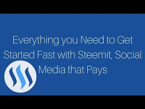 Everything you Need to Get Started Fast with Steemit, Social Media that Pays