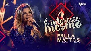 Paula Mattos - É Interesse Mesmo (DVD Ao Vivo em São Paulo)