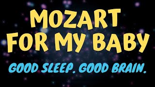 Mozart For My Baby ♫ Lullaby for unborn, newborn, toddlers, children and you! (Sleep in 15 minutes)