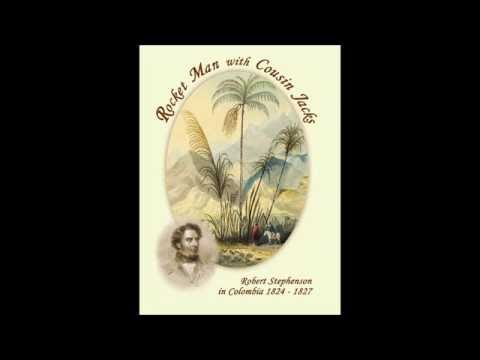 Rocket Man with Cousin Jacks- Robert Stephenson in Colombia 1824 -1827 streaming vf
