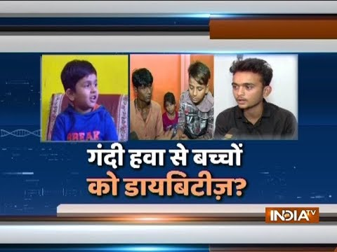 Special Report: Delhi pollution causing diabetes in small children?