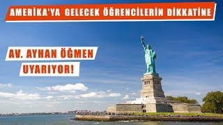 Amerika'Ya Gelecek ÖĞRencilerin Dikkatine: Avukat Ayhan ÖĞMen Uyarıyor!
