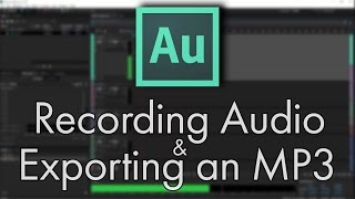 Recording Audio & Exporting an MP3 - Adobe Audition CC Tutorial