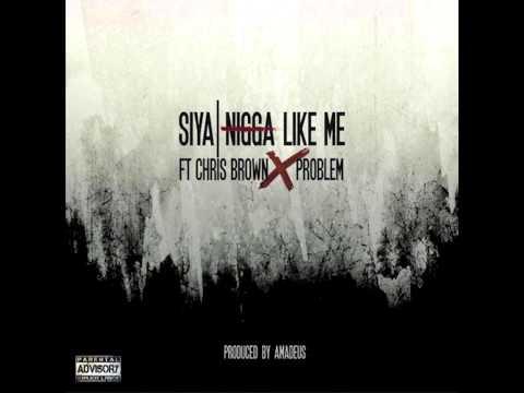 Siya Ft Chris Brown & Problem - Nigga Like Me