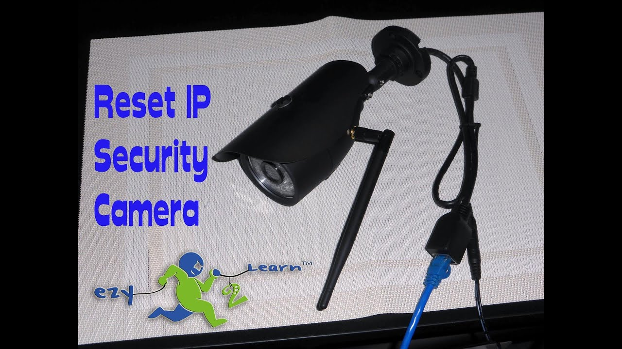 How to reset IP Security Camera to its default Settings by ...