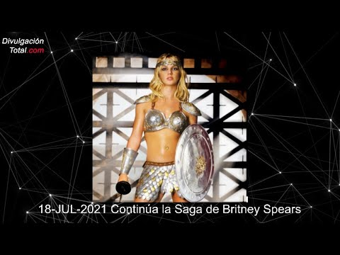 18-07-2021 Continúa la Saga de Britney Spears