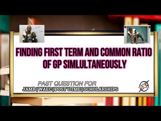 Finding GP 1st Term & Common Ratio Simultaneously | (2021 Maths Prep)