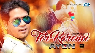 Tor Karonei – Ayon Chaklader Video Download