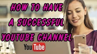 HOW TO HAVE A SUCCESSFUL YOUTUBE CHANNEL 2019 | Q & A