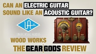 Universal Audio WOOD WORKS Plugin - The Gear Gods Review