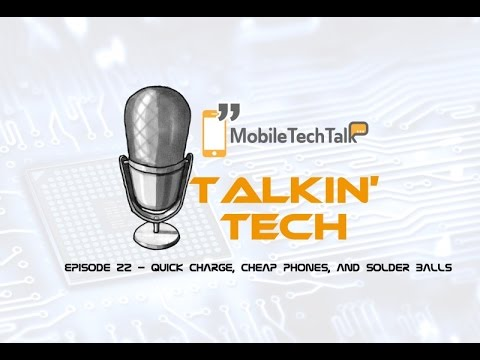 "Talkin' Tech Episode 22 : ""Quick Charge, Cheap Phones, and Solder Balls"""