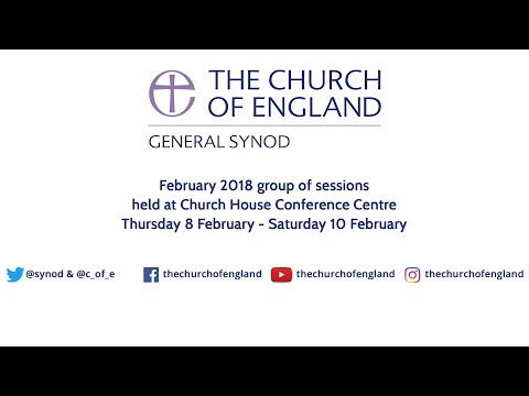 General Synod of the Church of England - Saturday 10th February 2018 afternoon session